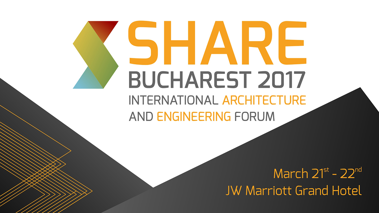 Share Bucharest 2017 – International Architecture and Engineering Forum